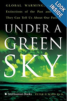 Under a Green Sky Global Warming, the Mass Extinctions of the Past, and What They Can Tell Us About Our Future - Peter D. Ward