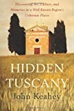 img - for Hidden Tuscany: Discovering Art, Culture, and Memories in a Well-Known Region's Unknown Places book / textbook / text book