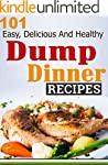 Dump Dinners: 101 Easy, Delicious And...