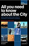 All You Need to Know About the City 2009/2010: Who Does What and Why in London's Financial Markets (All You Need to Know Guides)