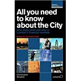 All You Need to Know About the City 2009/2010: Who Does What and Why in London's Financial Markets (All You Need to Know Guides)by Christopher Stoakes