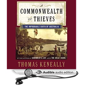 A Commonwealth of Thieves; The Improbable Birth of Australia - Thomas Keneally