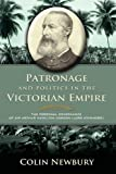 img - for Patronage and Politics in the Victorian Empire: The Personal Governance of Sir Arthur Hamilton Gordon (Lord Stanmore) book / textbook / text book