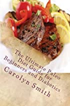 The Ultimate Paleo Diet Guide for Beginners and Diabetics: Learn The Secrets of The Caveman Diet