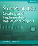 Microsoft SharePoint 2010 Creating and Implementing Real World Projects