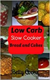 Low Carb Slow Cooker Bread and Cakes