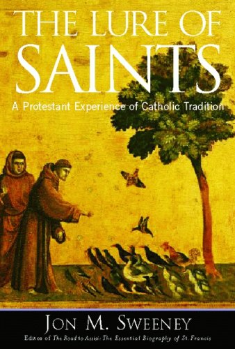 The Lure of Saints: A Protestant Experience of Catholic Tradition, Jon M. Sweeney