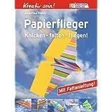 """Kreativ sein! Papierflieger. Knicken - falten - fliegen!von """"Angelika Hahn"""""""