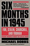 Six Months in 1945: FDR, Stalin, Churchill, and Truman--from World War to Cold War (Vintage)