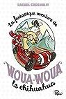 La fantastique aventure de Woua-Woua le chihuahua par Corenblit