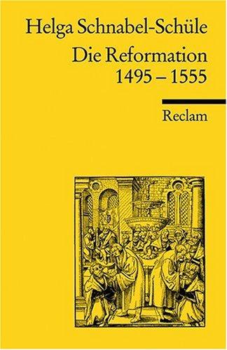 Die Reformation 1495-1555: Politik mit Theologie und Religion