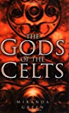 The Gods of the Celts (0750934794) by Green, Miranda