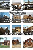 img - for Timber Frame Home Package: Budget, Design, Estimate, and Secure Your Best Price book / textbook / text book