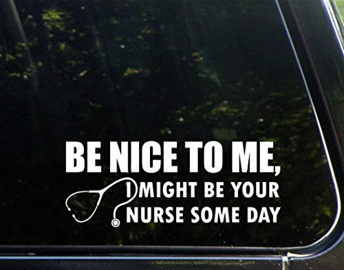 Be-Nice-To-Me-I-Might-Be-Your-Nurse-Some-Day-9-x-3-12-Funny-Die-Cut-Decal-For-Windows-Cars-Trucks-Laptops-Etc