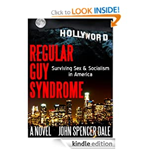 Free Kindle Book: Regular Guy Syndrome : Surviving Sex + Socialism in America, by John Spencer Dale. Publisher: RGS Publishing (April 30, 2012)