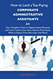 img - for How to Land a Top-Paying Corporate administrative assistants Job: Your Complete Guide to Opportunities, Resumes and Cover Letters, Interviews, ... What to Expect From Recruiters and More book / textbook / text book
