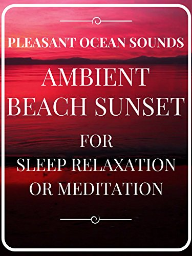 Ambient Beach Sunset pleasant ocean sounds for sleep relaxation or meditation