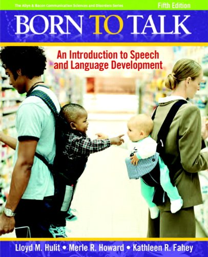 Born to Talk: An Introduction to Speech and Language Development...