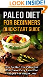 Paleo: Paleo Diet For Beginners - How To Start The Paleo Diet With These Easy Paleo Diet Recipes For Weight Loss: Paleo Diet and Paleo Recipes for Weight Loss