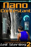 Nano Contestant - Episode 2: Ultimate Endurance (An Urban Futuristic Fantasy Sci-Fi Action Adventure Genetic Cyberpunk Techno Thriller) (Nano Contestant ... Fantasy Action Adventure TechnoThrillers))