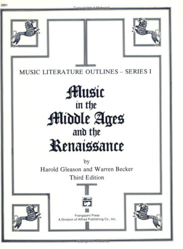 Music Literature Outline 1: Outline 1, Middle Ages and Renaissance (Music Literature Outline Series 1), by Warren Becker, Catherine C. Gle