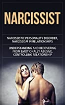 Narcissist: Narcissistic Personality Disorder, Narcissism in Relationships, Understanding and Recovering from Emotionally Abusive, Controlling Relationships