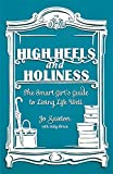 High Heels and Holiness: The Smart Girl's Guide to Living Life Well. by Jo Saxton, Sally Breen