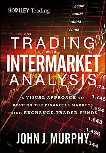 Trading with Intermarket Analysis: A Visual Approach to Beating the Financial Markets Using Exchange-Traded Funds (Wiley Trading)