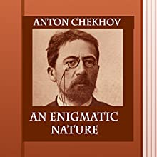 An Enigmatic Nature (Annotated) (       UNABRIDGED) by Anton Checkhov Narrated by Anastasia Bertollo