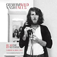 Wild Tales: A Rock & Roll Life (       UNABRIDGED) by Graham Nash Narrated by Graham Nash