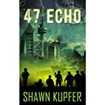 47 Echo (       UNABRIDGED) by Shawn Kupfer Narrated by Victor Bevine