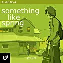 Something Like Spring: Something Like..., Book 4 Audiobook by Jay Bell Narrated by Kevin R. Free