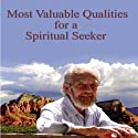 Most Valuable Qualities for a Spiritual Seeker Lecture by David R. Hawkins Narrated by David R. Hawkins