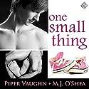One Small Thing Hörbuch von Piper Vaughn, M.J. O'Shea Gesprochen von: Finn Sterling
