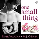 One Small Thing | Piper Vaughn,M.J. O'Shea