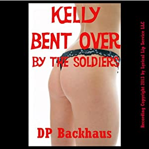 Kelly Bent Over by the Soldiers: A First Anal Sex Erotica Story with Double Penetration | [DP Backhaus]