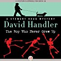 The Boy Who Never Grew Up: Stewart Hoag Mystery (       UNABRIDGED) by David Handler Narrated by Sean Runnette