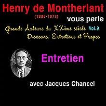 Henry de Montherlant vous parle (Grands Auteurs du XXème siècle : Discours, Entretiens et Propos 9) Discours Auteur(s) : Henry de Montherlant Narrateur(s) : Henry de Montherlant, Jacques Chancel