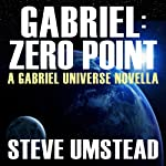 Gabriel: Zero Point: The FREE Prequel Novella: Evan Gabriel Trilogy (       UNABRIDGED) by Steve Umstead Narrated by Ray Chase