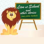 Lion at School and Other Stories | Phillipa Pearce