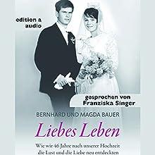 Liebes Leben: Wie wir 46 Jahre nach unserer Hochzeit die Lust und die Liebe neu entdeckten Hörbuch von Bernhard Bauer, Magda Bauer Gesprochen von: Franziska Singer