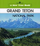 Grand Teton National Park (A New True Book) (051641948X) by Petersen, David