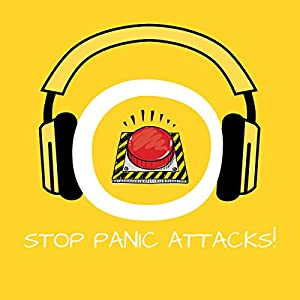 Stop Panic Attacks! Hörbuch