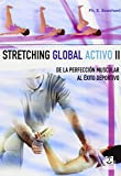 Stretching Global Activo / Global Active Stretching: De La Perfeccion Muscular Al Exito Deportivo II / From Muscular Perfection to Sports Success II