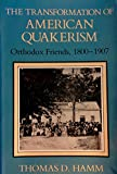 img - for The Transformation of American Quakerism: Orthodox Friends, 1800-1907 (Religion in North America) book / textbook / text book