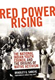 "Bradley Shreve, ""Red Power Rising: The National Indian Youth Council and the Origins of Native Activism"" (University of Oklahoma Press, 2011)"