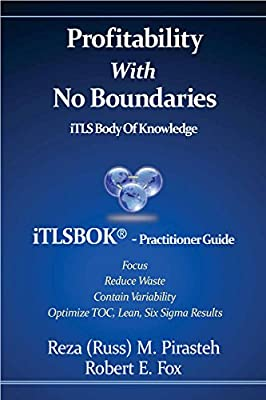 Profitability With No Boundaries: iTLSBOK® (iTLS Body Of Knowledge) Practitioner Guide - Optimizing TOC, Lean, Six Sigma Results