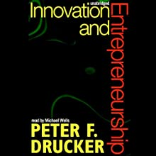 Innovation and Entrepreneurship Audiobook by Peter F. Drucker Narrated by Michael Wells