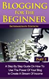 img - for Blogging For The Beginner Part 2 Intermediate Edition: A Simple Step by Step Guide on How to Use the Power of your Blog to Create a Stream of Income book / textbook / text book