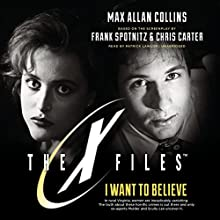 I Want to Believe: The X-FIles, Book 8 (       UNABRIDGED) by Max Allan Collins Narrated by Patrick Lawlor